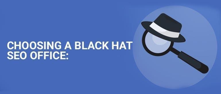 Choosing a Black Hat SEO office