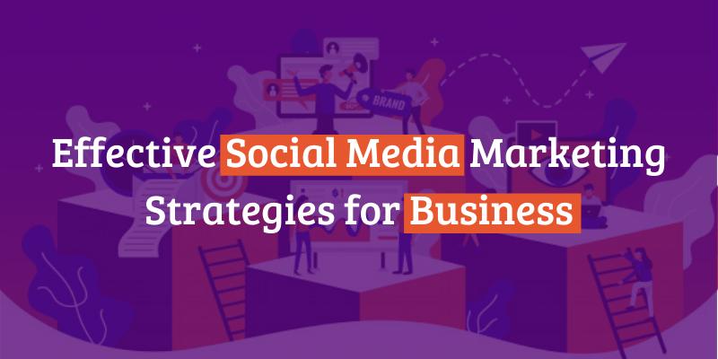 Effective Social Media Marketing Strategies for Business