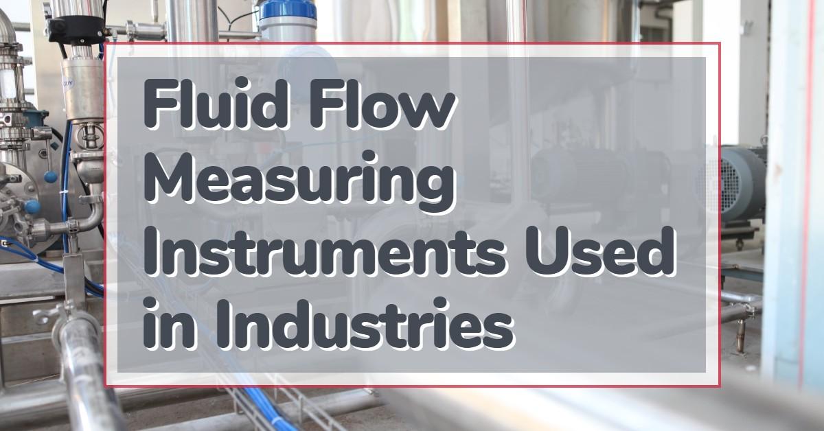 Fluid Flow Measuring Instruments Used in Industries