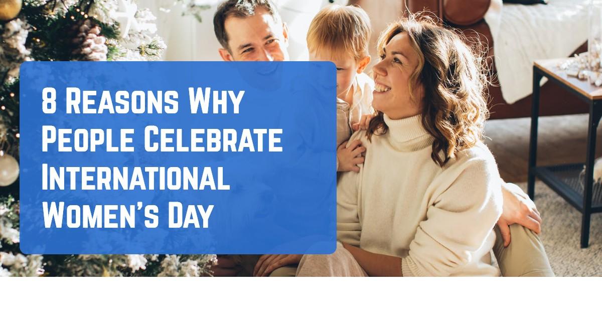 8 Reasons Why People Celebrate International Women's Day